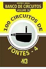 100 Circuitos de Fontes - IV (Banco de Circuitos Livro 36) (Portuguese Edition) Kindle Edition