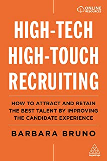 High-Tech High-Touch Recruiting: How to Attract and Retain the Best Talent By Improving the Candidate Experience
