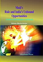 Modi's Rule And India's Unbound Opportunities: Narrative Of The Substantives And Beyond