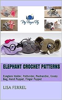 Elephant Crochet Patterns: Eyeglass Holder, Potholder, Panhandler, Goody Bag, Hand Puppet, Finger Puppet