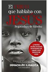 El chico que hablaba con Jesús. Segatashya de Kibeho: La increíble historia de un joven pastor ruandés que conoció a Jesús debajo de una acacia (Spanish Edition) Kindle Edition