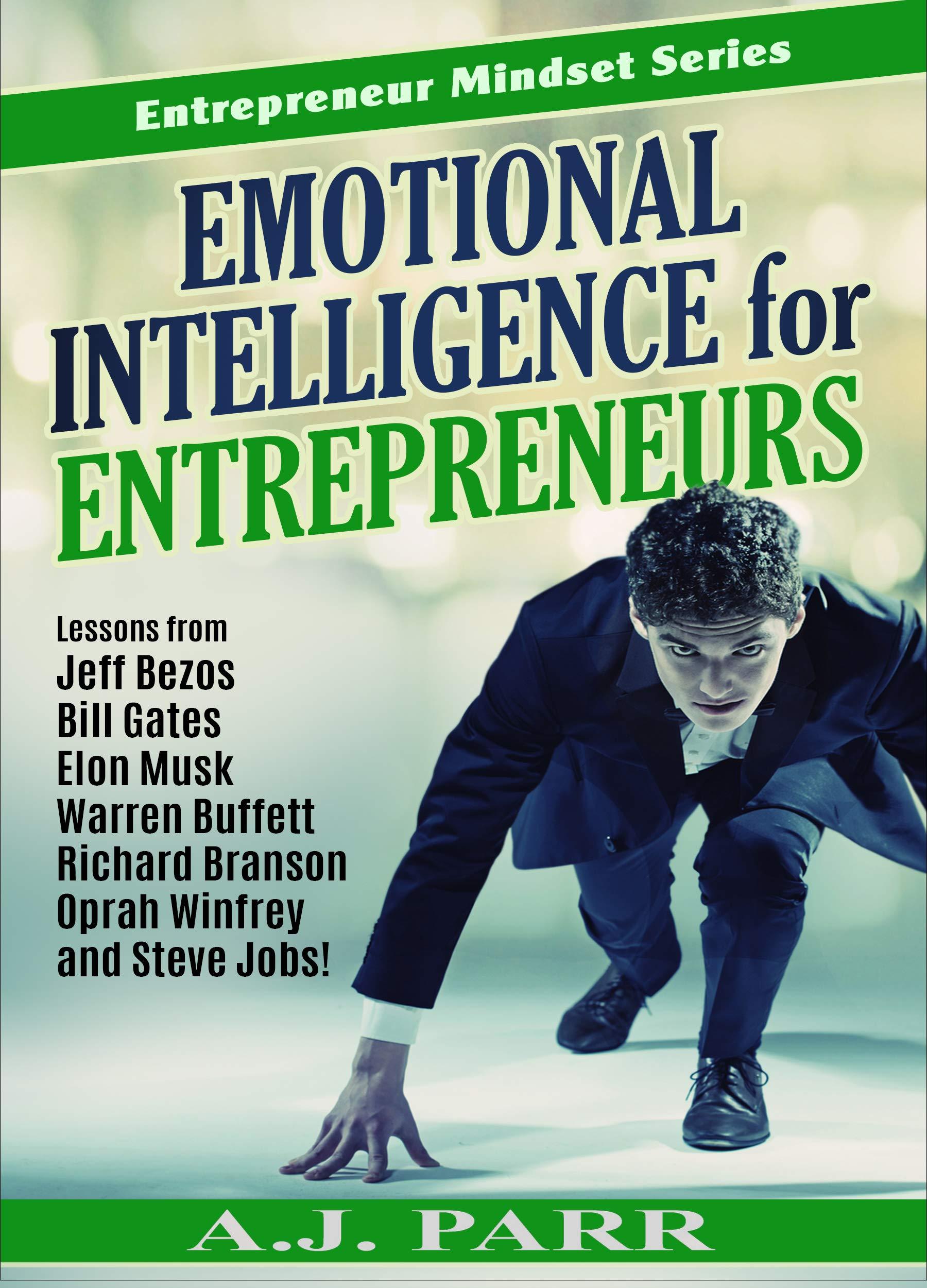 EMOTIONAL INTELLIGENCE FOR ENTREPRENEURS : Lessons from Jeff Bezos, Bill Gates, Elon Musk, Warren Buffett, Richard Branson, Oprah Winfrey, and Steve Jobs (Entrepreneur Mindset Series Book 3)