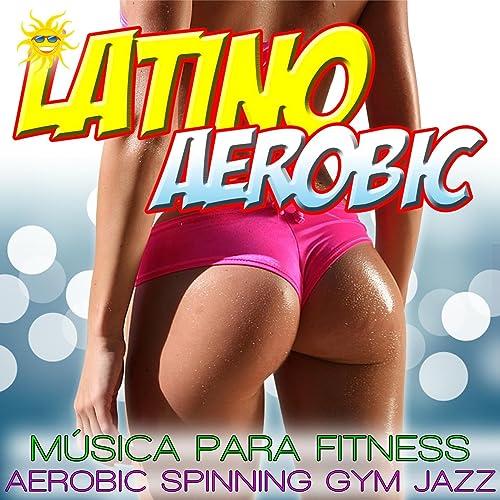 Latino Aerobic. Música Para Fitness, Aerobic, Spinning And Gym de ...