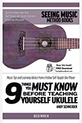 9 Things You Must Know Before Teaching Yourself Ukulele: Music Tips and Learning Advice from a Fellow Self-Taught Uke Player Kindle Edition