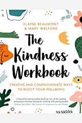 The Kindness Workbook: Creative and Compassionate Ways to Boost Your Wellbeing Kindle Edition