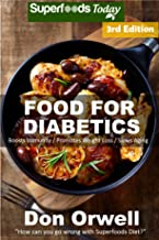 Food For Diabetics: Over 190 Diabetes Type-2 Quick & Easy Gluten Free Low Cholesterol Whole Foods Diabetic Recipes full of Antioxidants & Phytochemicals (Natural Weight Loss Transformation Book 91)