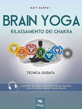 Brain Yoga. Rilassamento dei chakra: Tecnica guidata