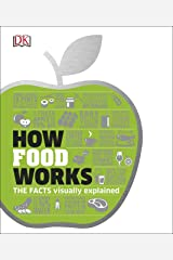 How Food Works: The Facts Visually Explained (Dk) Kindle Edition