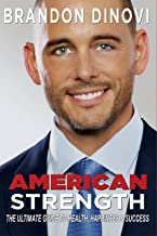 American Strength: The Ultimate Guide to Health, Happiness, & Success