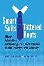 Smart Suits, Tattered Boots: Black Ministers Mobilizing the Black Church in the Twenty-First Century