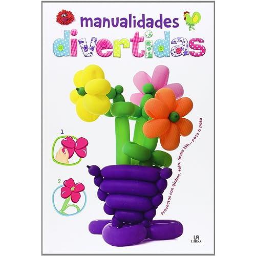 Manualidades divertidas: proyectos con globos, tela, goma eva pas o a paso (Manualidades