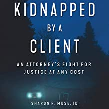 Kidnapped by a Client: An Attorney's Fight for Justice at Any Cost