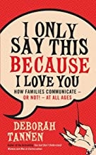 I Only Say This Because I Love You: How Families Communicate - or Not! - at All Ages