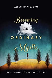 Becoming an Ordinary Mystic: Spirituality for the Rest of Us
