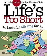 Life's too Short to Look for Missing Socks: A Little Look at the Big Things in Life (Life's to Short) (English Edition)