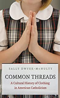 Common Threads: A Cultural History of Clothing in American Catholicism