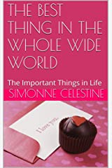 THE BEST THING IN THE WHOLE WIDE WORLD: The Important Things in Life Kindle Edition