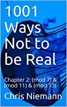 1001 Ways Not to be Real: Chapter 2: (mod 7) & (mod 11) & (mod 13)