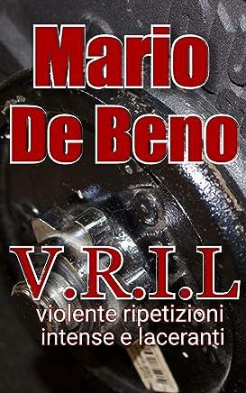 V.R.I.L.: Violente ripetizioni intense e laceranti