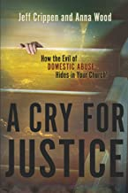 A Cry for Justice: How the Evil of Domestic Abuse Hides in Your Church