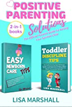 Positive Parenting Solutions 2-in-1 Box Set: Easy Newborn Care Tips + Toddler Discipline Tips - The Official Parents Guide To Raising Your Spirited Child