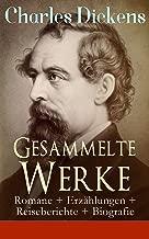Gesammelte Werke: Romane + Erzählungen + Reiseberichte + Biografie: Oliver Twist, Eine Geschichte aus zwei Städten, Schwere Zeiten, Klein-Dorrit, David ... aus Amerika... (German Edition)