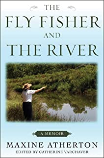 The Fly Fisher and the River: A Memoir