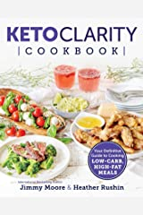 Keto Clarity Cookbook: Your Definitive Guide to Cooking Low-Carb, High-Fat Meals Kindle Edition