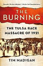 The Burning: Massacre, Destruction, and the Tulsa Race Riot of 1921