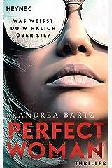 Perfect Woman – Was weißt du wirklich über sie? -: Thriller (German Edition) Kindle Edition