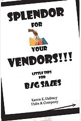 SPLENDOR FOR YOUR VENDORS!!!: Little Tips for BIG SALES Kindle Edition