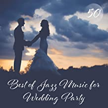 50 Best of Jazz Music for Wedding Party: Top 100, Background Music for Wedding Day, Bride Entrance, Romantic Piano, Love & Emotional Instrumental Music