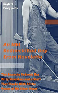 This Raunchy Redneck Has Dirty Shoulders and a Shaft That Throbs With All the Power of His Silent Heart: An MM Redneck/Bad Boy Erom Noveletta (In Rural ... in Search of Hunk-Strewn Lust Book 2)
