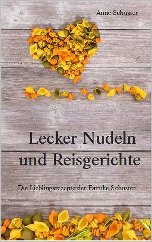 シマウマ期待するどちらかLecker Nudel- und Reisgerichte: Die Lieblingsrezepte der Familie Schuster (German Edition)