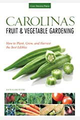 Carolinas Fruit & Vegetable Gardening: How to Plant, Grow, and Harvest the Best Edibles (Fruit & Vegetable Gardening Guides) Kindle Edition