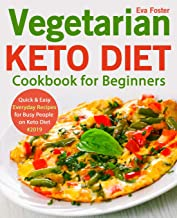 Vegetarian Keto Diet Cookbook for Beginners: Quick & Easy Everyday Recipes for Busy People on Keto Diet #2019 (keto cookbook)
