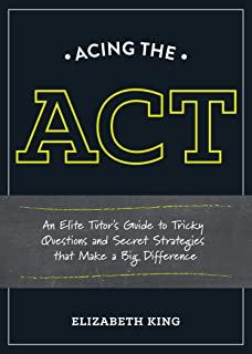 Acing the ACT: An Elite Tutor's Guide to Tricky Questions and Secret Strategies that Make a Big Difference