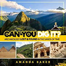 Can YOU Dig It?: Archaeology Lost & Found in the Sands of Time