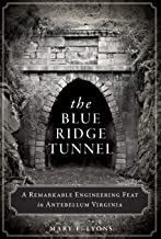 The Blue Ridge Tunnel: A Remarkable Engineering Feat in Antebellum Virginia (Transportation)