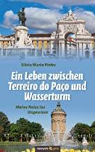 Ein Leben zwischen Terreiro do Paco und Wasserturm: Meine Reise ins Ungewisse (German Edition)