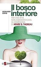 Il bosco interiore : Per una vita non addomesticata in compagnia di Henry D. Thoreau (Italian Edition)