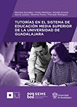 Tutorías en el Sistema de Educación Media Superior de la Universidad de Guadalajara (Spanish Edition)