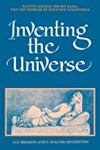 Inventing the Universe: Plato's Timaeus, the Big Bang, and the Problem of Scientific Knowledge (SUNY series in Ancient Greek Philosophy)