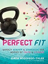 Perfect Fit: Weekly Wisdom and Workouts for Women of Faith and Fitness (Fitness for the Christian Lifestyle Book 1) (English Edition)