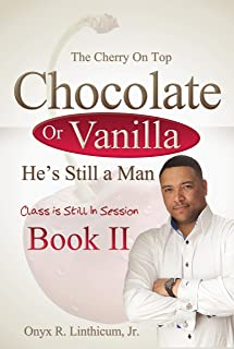 The Cherry On Top - Chocolate or Vanilla He's Still a Man: Class is Still in Session (English Edition)
