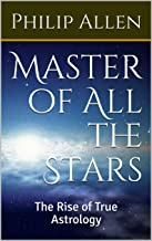 Master of All the Stars: The Rise of True Astrology (The Polymath Book 1)