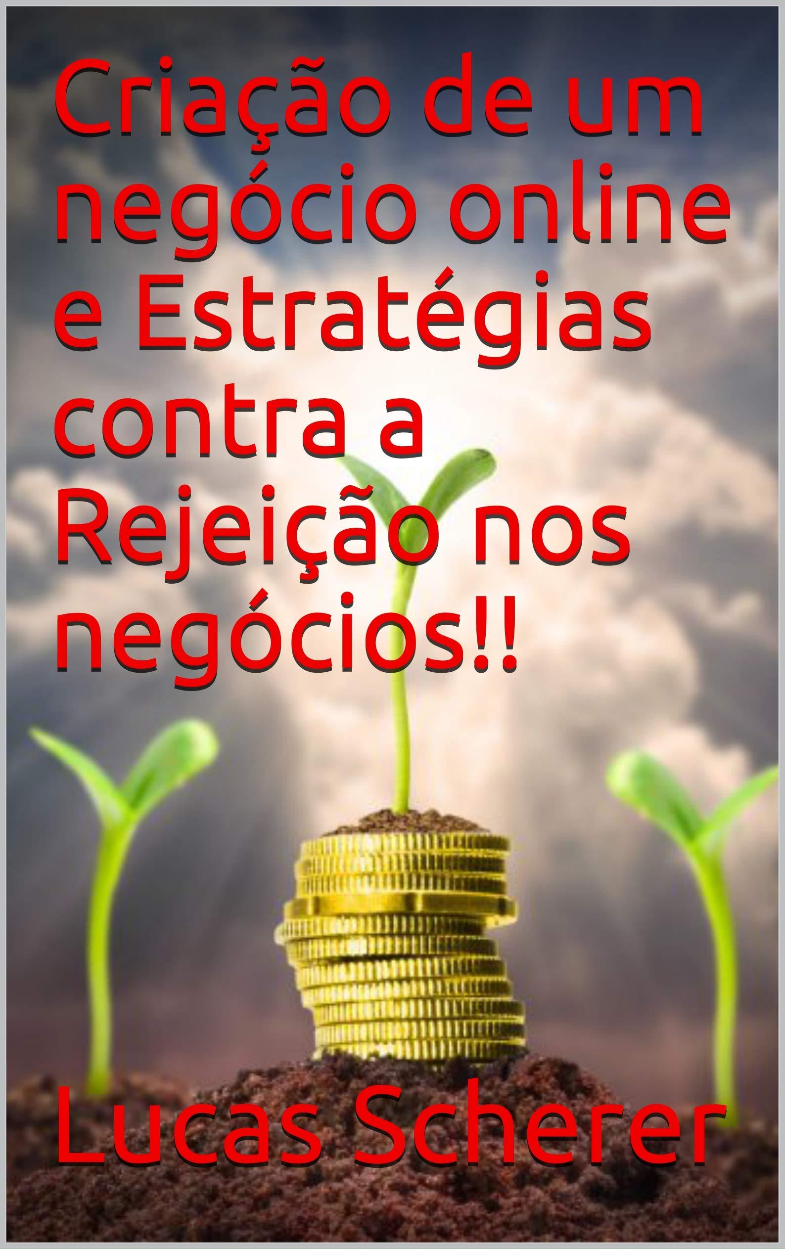 Criação de um negócio online e Estratégias contra a Rejeição nos negócios!! (Portuguese Edition)