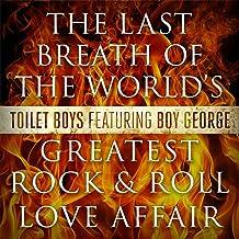 The Last Breath of the World's Greatest Rock & Roll Love Affair (feat. Boy George)