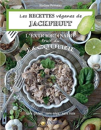 Les recettes Véganes de Jackfruit, l'Extraordinaire fruit du Jacquier: Sans gluten, Sans soya, Sans noix
