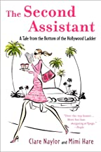 The Second Assistant: A Tale from the Bottom of the Hollywood Ladder (Lizzie Miller)